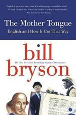 The Mother Tongue : English and How It Got That Way - Bill Bryson