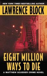 Eight Million Ways to Die : Matthew Scudder Mysteries (Paperback) - Lawrence Block