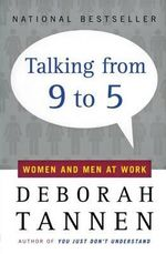 Talking from Nine to Five: Women and Men in the Workplace : Language, Sex and Power - Deborah Tannen