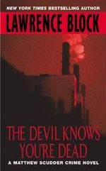 The Devil Knows You're Dead : Matthew Scudder - Lawrence Block