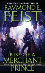 Rise of a Merchant Prince : Serpentwar Saga : Book 2 - USA Edition - Raymond E. Feist