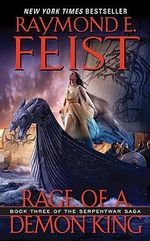 Rage of a Demon King : Serpentwar Saga : Book 3 - USA Edition - Raymond E. Feist