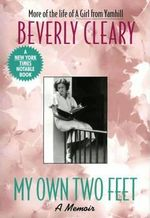 My Own Two Feet : A Memoir - Beverly Cleary