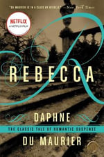 Rebecca : The Classic Tale of Romantic Suspense - Daphne du Maurier