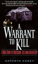 A Warrant to Kill : A True Story of Obsession, Lies and a Killer Cop - Kathryn Casey