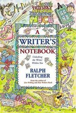 A Writer's Notebook : Unlocking the Writer Within You - Ralph Fletcher