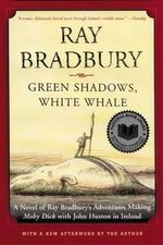 Green Shadows, White Whale : A Novel of Ray Bradbury's Adventures Making Moby Dick with John Huston in Ireland - Ray Bradbury