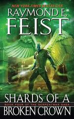 Shards of a Broken Crown : Serpentwar Saga : Book 4 - USA Edition - Raymond E. Feist