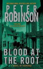 Blood at the Root : Inspector Banks Series : Book 9 - Peter Robinson