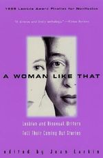 A Woman Like That : Lesbian and Bisexual Writers Tell Their Coming Out Stories - Joan Larkin