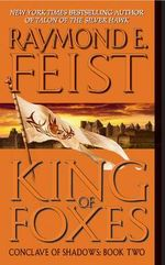 King of Foxes : Conclave of Shadows Series : Book 2 - USA Edition - Raymond E Feist