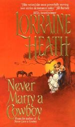 Never Marry a Cowboy : Rogues in Texas - Lorraine Heath