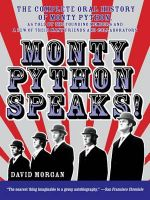 Monty Python Speaks! : The Complete Oral History Of Monty Python - David Morgan