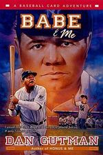 Babe and ME : A Baseball Card Adventure - Dan Gutman