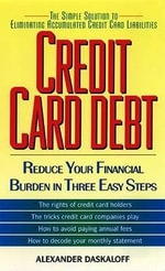 Credit Card Debt : : Reduce Your Financial Burden in Three Easy Steps - Alexander Daskaloff