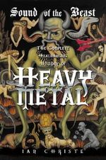 Sound of the Beast : The Complete Headbanging History of Heavy Metal - Ian Christe