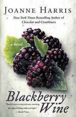 Blackberry Wine : A Novel - Joanne Harris