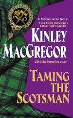 Taming the Scotsman : Avon Romantic Treasure Avon Historical Romance - Kinley MacGregor