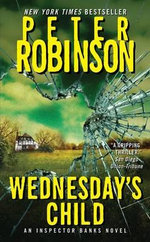 Wednesday's Child : Inspector Banks Series : Book 6 - Peter Robinson