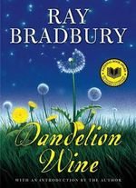 Dandelion Wine : A Novel - Ray Bradbury