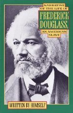 A Narrative of the Life of Frederick Douglass, an American Slave : Written by Himself - Frederick Douglass