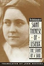 The Autobiography : The Story of a Soul - St.Therese of Lisieux,