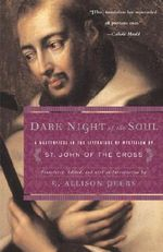 Dark Night of the Soul : A Masterpiece in the Literature of Mysticism by St. John of the Cross - Saint John