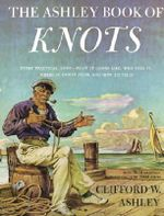 The Ashley Book of Knots - Clifford Warren Ashley