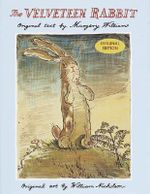 The Velveteen Rabbit : Or How Toys Become Real :  Or, How Toys Become Real - Margery Williams