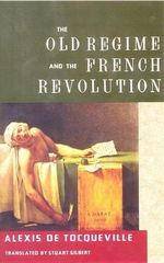 The Old Regime and the French Revolution - Alexis de Tocqueville