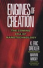 Engines of Creation :  The Coming Era of Nanotechnology - K. Eric Drexler