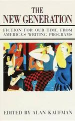 The New Generation : Fiction for Our Time from America's Writing Programs - Neil Kaufman