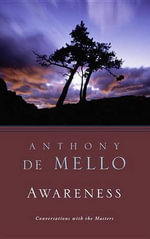 Awareness : Perils & Opportunity of Reality - Anthony De Mello