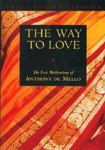The Way to Love : The Last Meditations of Anthony De Mello - Anthony De Mello