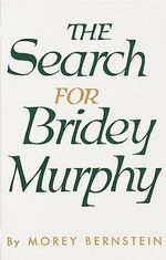 The Search for Bridey Murphy - Morey Bernstein