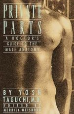 Private Parts : A Doctor's Guide to the Male Anatomy - Dr Yosh Taguchi