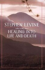 Healing into Life and Death - Levine