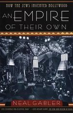 An Empire of Their Own : How the Jews Invented Hollywood - Neal Gabler