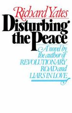 Disturbing the Peace : Vintage Classics - Richard Yates