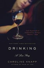 Drinking : A Love Story - Caroline Knapp