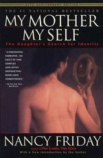 My Mother My Self : The Daughter's Search for Identity - Nancy Friday