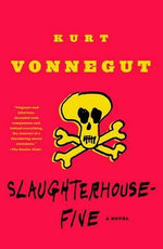 Slaughterhouse 5 : Or the Children's Crusade, a Duty-Dance with Death - Kurt Vonnegut