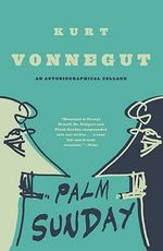 Palm Sunday :  An Autobiographical Collage - Kurt Vonnegut