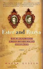 Ester and Ruzya : How My Grandmothers Survived Hitler's War and Stalin's Peace - Masha Gessen