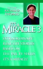 It's A Miracle 3 : Extraordinary Real-Life Stories Based on the PAX TV Series