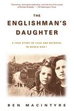 The Englishman's Daughter : A True Story of Love and Betrayal in World War I - Ben Macintyre