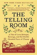 The Telling Room : A Tale of Love, Betrayal, Revenge, and the World's Greatest Piece of Cheese - Michael Paterniti