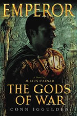 Emperor the Gods of War : The Gods of War - Conn Iggulden