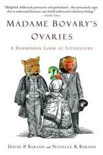 Madame Bovary's Ovaries : A Darwinian Look at Literature - Dr David P Barash