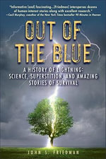 Out of the Blue : A History of Lightning: Science, Superstition, and Amazing Stories of Survival - John S Friedman